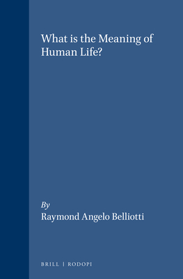 What is the Meaning of Human Life? - Belliotti, Raymond Angelo
