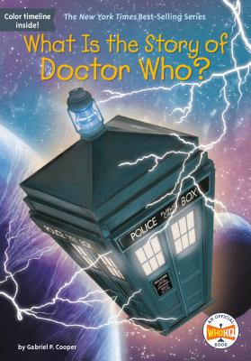 What Is the Story of Doctor Who? - Cooper, Gabriel P, and Who Hq