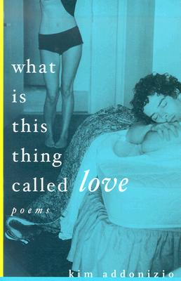 What Is This Thing Called Love - Addonizio, Kim