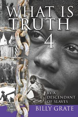 What is Truth 4: by a Descendant of Slaves - Grate, Billy