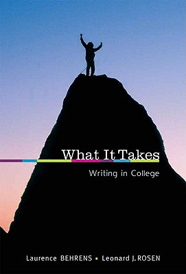 What It Takes: Writing in College - Behrens, Laurence, and Rosen, Leonard J