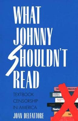 What Johnny Shouldn't Read: Textbook Censorship in America - DelFattore, Joan, Professor