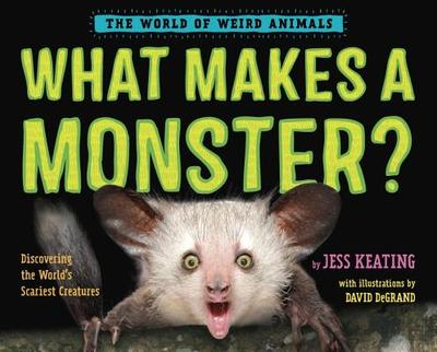What Makes a Monster?: Discovering the World's Scariest Creatures - Keating, Jess