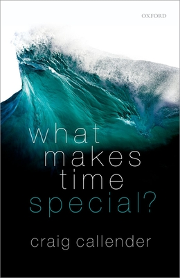 What Makes Time Special? - Callender, Craig