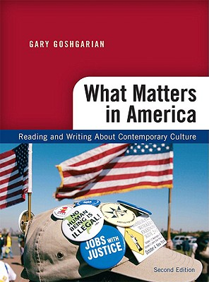 What Matters in America: Reading and Writing about Contemporary Culture - Goshgarian, Gary, and Goodfellow, Kathryn
