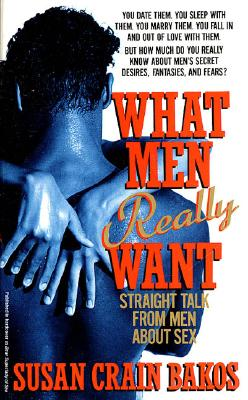 What Men Really Want: Straight Talk from Men about Sex - Bakos, Susan Crain