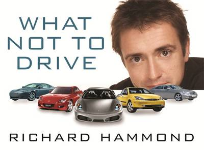 What Not to Drive - Wilman, Andy, and Hammond, Richard