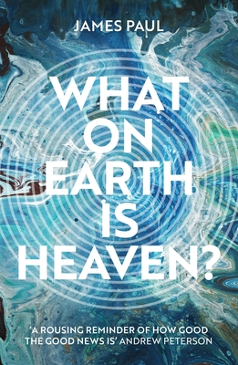 What on Earth is Heaven? - Paul, James