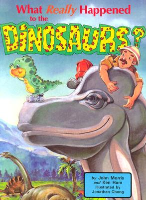 What Really Happened to the Dinosaurs? - Morris, John, and Ham, Ken