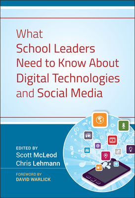 What School Leaders Need to Know About Digital Technologies and Social Media - McLeod, Scott (Editor), and Lehmann, Chris (Editor), and Warlick, David F. (Foreword by)