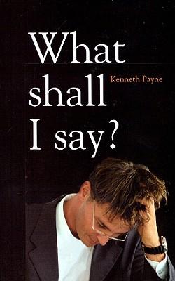 What Shall I Say - Payne, Kenneth
