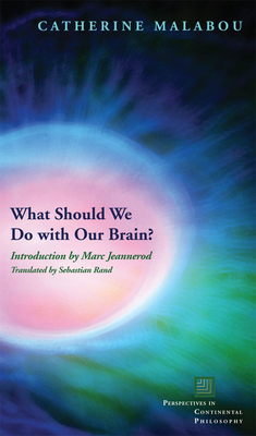 What Should We Do with Our Brain? - Malabou, Catherine, and Rand, Sebastian (Translated by), and Jeannerod, Marc (Introduction by)