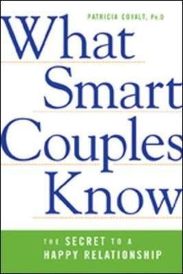 What Smart Couples Know: The Secret to a Happy Relationship - Covalt, Patricia