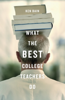 What the Best College Teachers Do - Bain, Ken