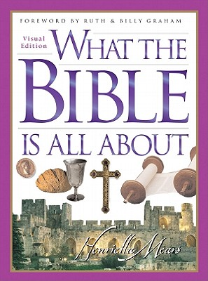 What the Bible Is All about - Mears, Henrietta C, and Graham, Billy, and Graham, Ruth Bell (Foreword by)