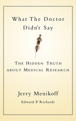 What the Doctors Didn't Say: The Hidden Truth about Medical Research - Menikoff, Jerry