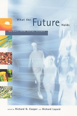 What the Future Holds: Insights from Social Science - Cooper, Richard N (Editor), and Layard, Richard (Editor)