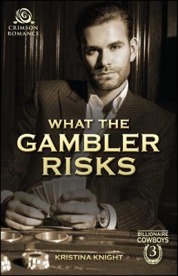 What the Gambler Risks - Knight, Kristina