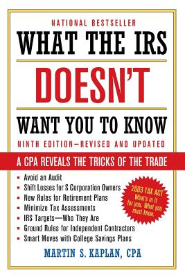 What the IRS Doesn't Want You to Know: A CPA Reveals the Tricks of the Trade - Kaplan, Martin S