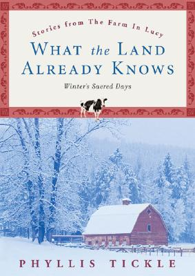 What the Land Already Knows: Winter's Sacred Days - Tickle, Phyllis