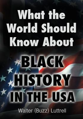 What the World Should Know about Black History in the USA - Luttrell, Walter (Buzz)
