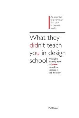 What They Didn't Teach You in Design School - Cleaver, Phil