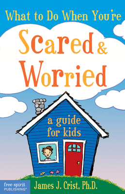 What to Do When You're Scared & Worried: A Guide for Kids - Crist