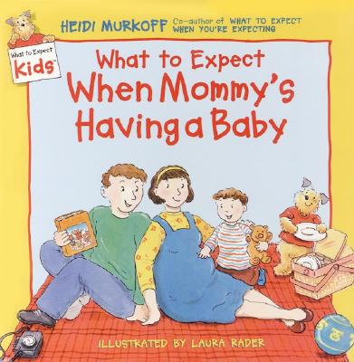 What to Expect When Mommy's Having a Baby - Murkoff, Heidi