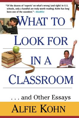 What to Look for in a Classroom: ...and Other Essays - Kohn, Alfie