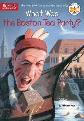 What Was the Boston Tea Party? - Krull, Kathleen, and Who Hq