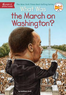 What Was the March on Washington? - Krull, Kathleen, and Who Hq