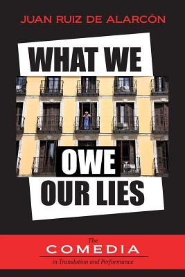What We Owe Our Lies - Alarcon, Juan Ruiz De, and Fuchs, Et Al Barbara (Translated by)