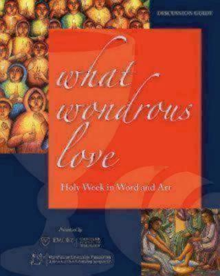 What Wondrous Love: Holy Week in Word and Art (Discussion Guide) - Long, Thomas G