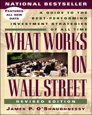 What Works on Wall Street: A Guide to the Best- Performing Investment Strategies of All Time - O'Shaughnessy, James P