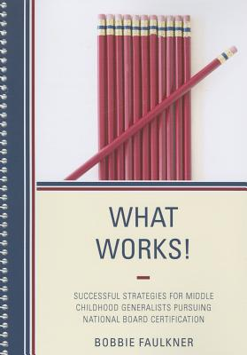 What Works!: Successful Strategies for Middle Childhood Generalists Pursuing National Board Certification - Faulkner, Bobbie