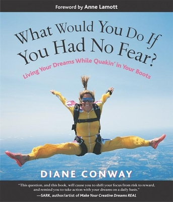 What Would You Do If You Had No Fear?: Living Your Dreams While Quakin' in Your Boots - Conway, Diane, and Lamott, Anne (Foreword by)
