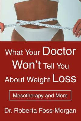 What Your Doctor Won't Tell You about Weight Loss: Mesotherapy and More - Foss-Morgan, Roberta