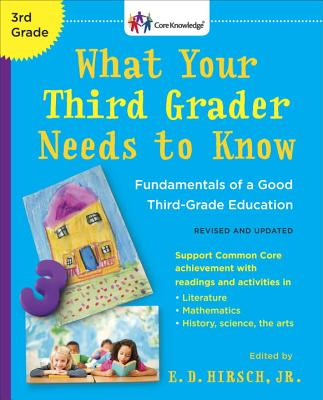 What Your Third Grader Needs to Know (Revised and Updated): Fundamentals of a Good Third-Grade Education - Hirsch, E D