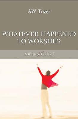 Whatever Happened to Worship? - Tozer, Aw