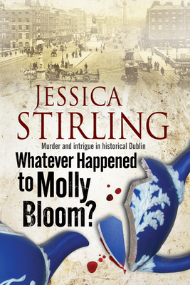 Whatever Happenened to Molly Bloom?: A historical murder mystery set in Dublin - Stirling, Jessica