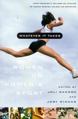 Whatever It Takes: Women on Women's Sport - Sandoz, Joli (Editor), and Winans, Joby (Editor)