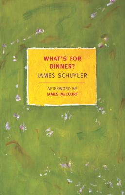 What's for Dinner? - Schuyler, James, and McCourt, James (Afterword by)