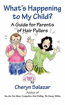What's Happening to My Child? a Guide for Parents of Hair Pullers - Salazar, Cheryn