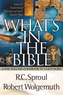 What's in the Bible: A One-Volume Guidebook to God's Word - Sproul, R C, and Wolgemuth, Robert