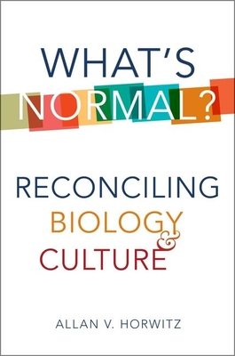 What's Normal?: Reconciling Biology and Culture - Horwitz, Allan V