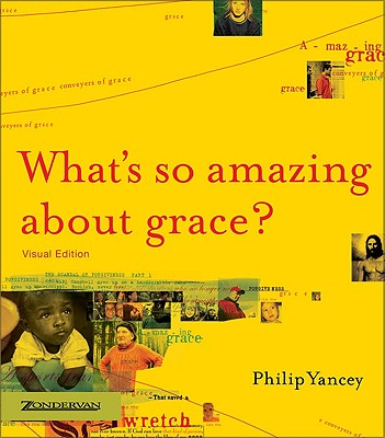 What's So Amazing about Grace? - Yancey, Philip, and Arnold, Mark