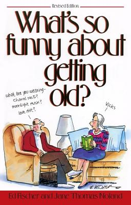 What's So Funny about Getting Old? - Fischer, Ed, and Noland, Jane Thomas