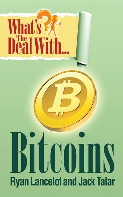 What's the Deal with Bitcoins? - Lancelot, Ryan, and Tatar, Jack