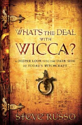 What's the Deal with Wicca?: A Deeper Look Into the Dark Side of Today's Witchcraft - Russo, Steve