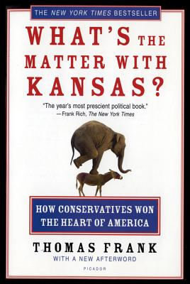 What's the Matter with Kansas?: How Conservatives Won the Heart of America - Frank, Thomas